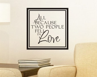 Wall Quote Decal All Because Two People Fell In Love Photo Wall Decor