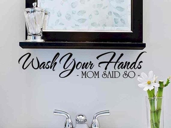 Bathroom Wall Decal Wash Your Hands Mom Said So Bathroom Wall