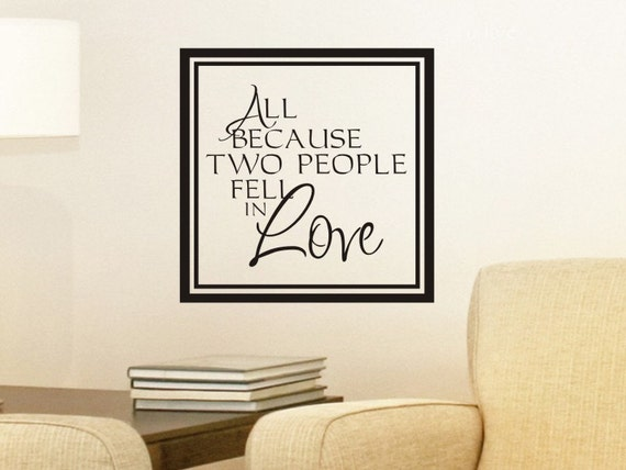 All Because Two People Fell in Love by VGWallDecals