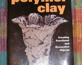 Polymer Clay Creating Functional and Decorative Objects BOOK by Jacqueline Gikow
