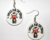Dr Suess Inspired from The Lorax Book  Quote I speak for the Trees, Lorax  Earrings