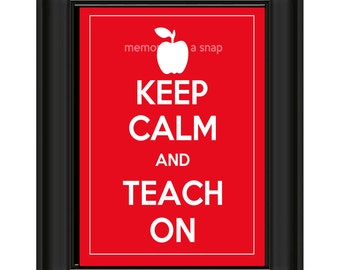 Keep Calm and Teach On 8x10 Print Poster by Memories in a Snap
