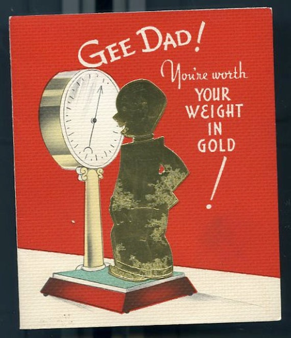 Vintage Fathers Day Card-Gee Dad . You're Worth Your Weight In Gold