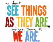 QUOTE- We don't see things as they are we see things as we are -  Print Wall Art-8x10