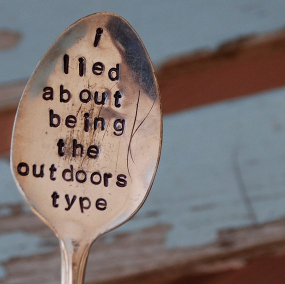I Lied About Being The Outdoors Type hand stamped Garden Art Spoon