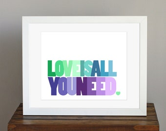 Inspirational Love Is All You Need Typography Art Print - Beatles quote in green, blue, purple - home decor - 8 x 10