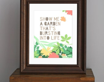Floral Typography Art Print - Show Me A Garden - Snow Patrol lyric - pretty, bright decor, nature - orange, yellow, pink, green - 8 x 10