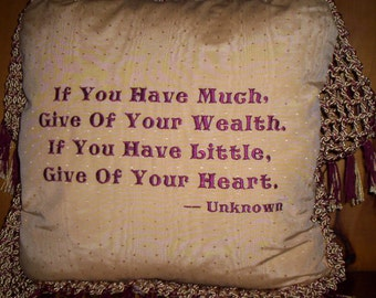 """Custom Embroidered Sentiment Pillow : """"If You Have Much . . . """", One Of A Kind, Made In USA"""