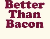 Better Than Bacon Typography Greeting Card