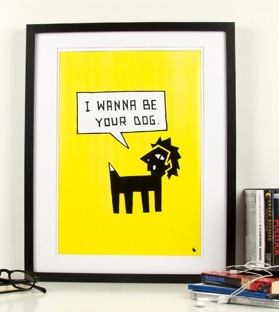 Pop art poster print black and white cartoon dog illustration on yellow background - I wanna be your dog - A3