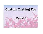 Custom Listing for Rachel C.