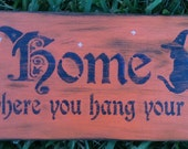 Home Is Where You Hang Your Hat Halloween or Wicca Primitive Sign ON SALE NOW