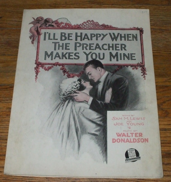 1919 Sheet Music - I'll Be Happy When The Preacher Makes You Mine