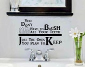 vinyl wall decal quote You dont have to brush all your teeth just the ones you plan to keep