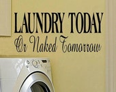 wall decal - Laundry today or naked tomorrow - quote style 1