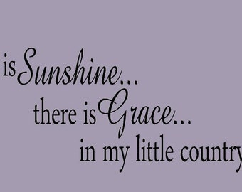 vinyl wall decal quote There is sunshine there is grace in my little country place
