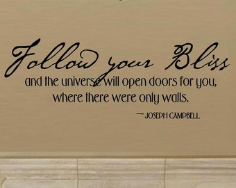 wall decal Follow your bliss and the universe will open doors for you, where there were only walls quote