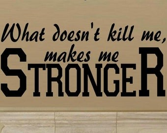 What doesn't kill me, makes me stronger wall decal WD quote