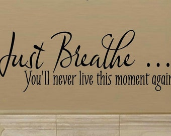 Just breathe you'll never live this moment again quote wall decal vinyl decal decal for living room bedroom decal home decor wall quote