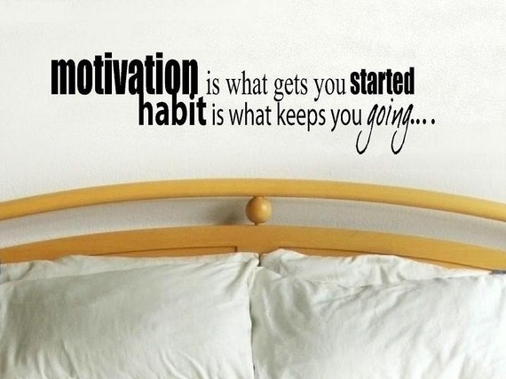 vinyl wall decal quote Motivation is what gets you started habit is what keeps you going