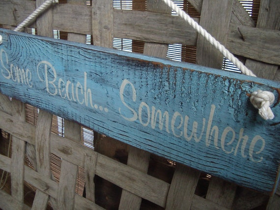 "Rustic,  Beach,  Shabby Cottage Chic ""Some Beach, Somewhere"" hand painted, upcycled barn wood sign."