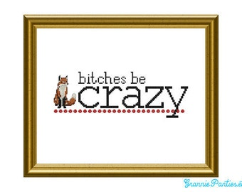B-tches be crazy like a fox - counted cross stitch sampler PDF pattern 8X10