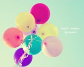 Fine Art Photography - Nursery Art Decor Photo Print colorful balloons whimsical blue sky wall art Don't Worry Be Happy