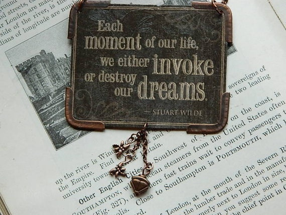 Stuart Wilde pendant literature quote steampunk Each moment of our lives..invoke our dreams inspirational
