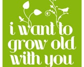 I Want to Grow Old With You 8.5x11 (fits in 8x10 opening)