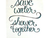 save water, shower together - original art