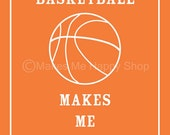 Basketball Makes Me Happy Poster- 8x10-Sunset Orange---Customize Your Color