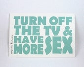 Turn Off the TV & Have More Sex 4x6 Art Postcard - a mantra for your healthy mind and body