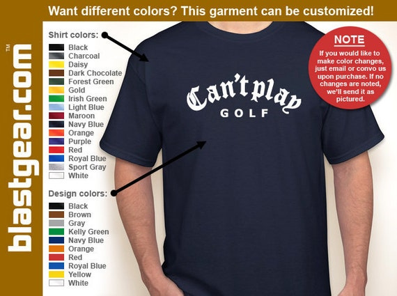 Can't Play Golf funny T-shirt — Any color/Any size - Adult S, M, L, XL, 2XL, 3XL, 4XL, 5XL  Youth S, M, L, XL