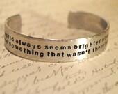 The World Always Seems Brighter...Cuff Bracelet