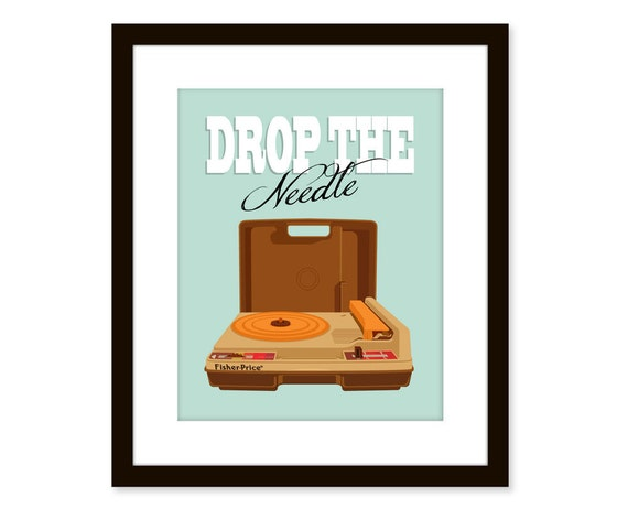 quote art  - fisher price record player - graphic art print - Drop the needle