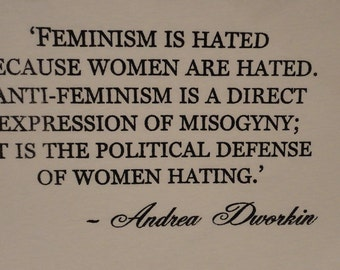 FEMINISM IS HATED- Unisex T-shirt- Andrea Dworkin * *Feminist Quote* *