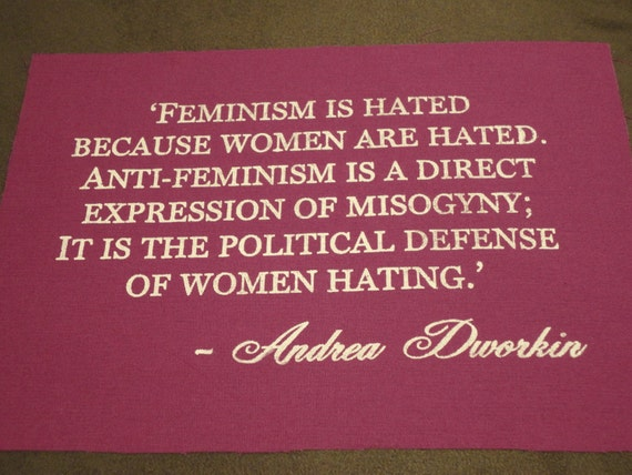 Feminist Political Patch -Feminism is hated because women are hated -Andrea Dworkin large