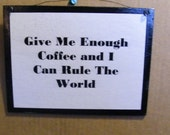 Give Me Enough COFFEE Can Rule World  Funny Humor Kitchen Sign Signs