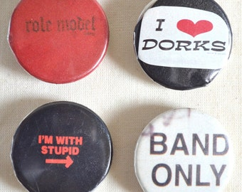 set of 4 Pinback Buttons 1 1/4 inch. I'm With Stupid, I Heart Dorks, Role Model, Band Only. Black, White & Red. Handmade. One of a Kind.