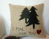 Decorative Pillow /  Wool Fabric Applique / Wool Pillow / Cabin / Camp Pillow / I Pine For You