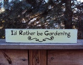 I'd Rather be Gardening Wooden Sign