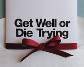 Greeting Card - Get Well or Die Trying
