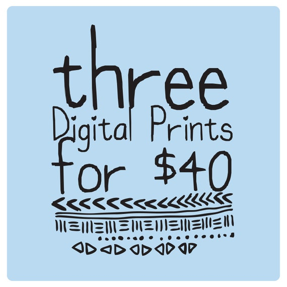 3 Digital Prints for 40- Combine any prints in the shop for this special deal