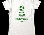 Keep Calm and Recycle On T-Shirt - Soft Cotton T Shirts for Women, Men/Unisex, Kids