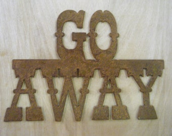 FREE SHIPPING Rusted Rustic Metal  Go Away  Sign