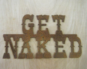 FREE SHIPPING Rusted Rustic Metal  Get Naked Sign