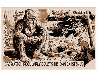 Tragedy 6: Sasquatch Print