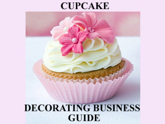 Start a New Cupcake Decorating Business From Home Today - Easy Step By Step Guide
