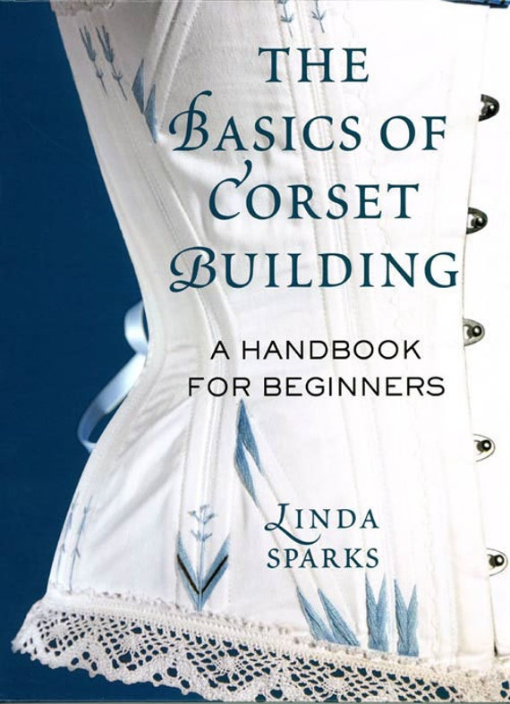 Hardback Book The Basics Of Corset Building A handbook for Beginners by Linda Sparks
