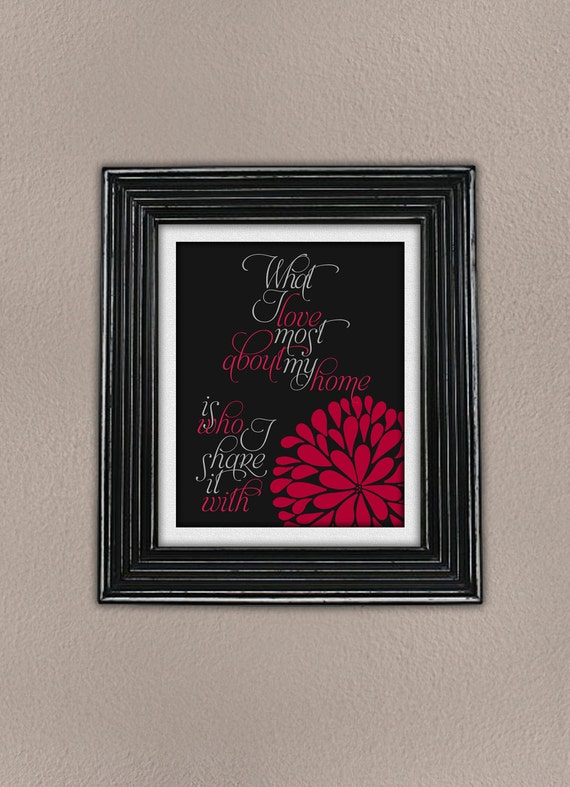 What I love most about my home is who I share it with quote 8x10 print